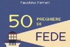 50 preghiere di fede (Faustino Ferrari)