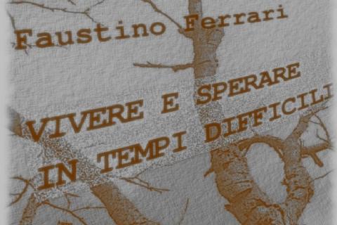 Vivere e sperare in tempi difficili (Faustino Ferrari)