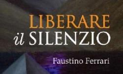 Liberare il silenzio (Faustino Ferrari)
